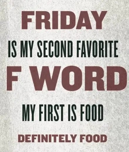 Friday is my Second Favorite F