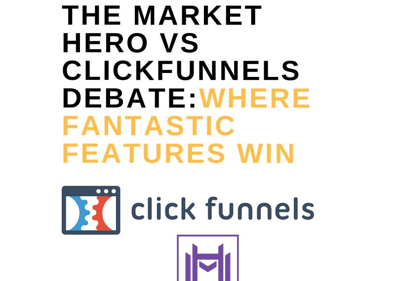 THE MARKET HERO VS CLICKFUNNELS DEBATE_WHERE FANTASTIC FEATURES WIN