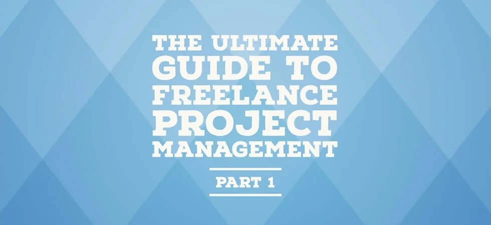 The ultimate guide to freelance project management - part 1
