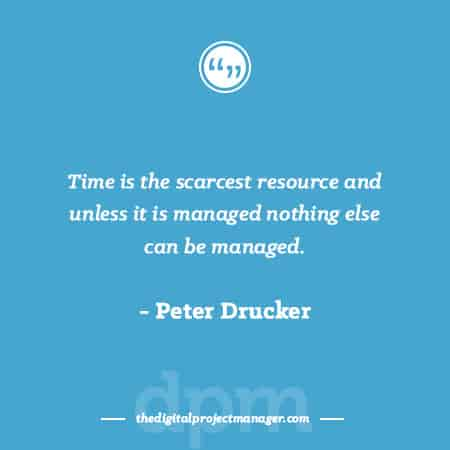 """Project Management Quotes - """"Time is the scarcest resource and unless it is managed nothing else can be managed."""" ~ Peter Drucker"""