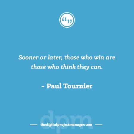 """Project Management Quotes - """"Sooner or later, those who win are those who think they can."""" ~ Paul Tournier"""