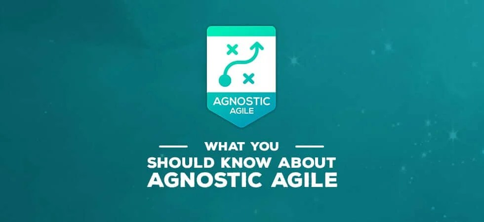 Is there a perfect agile model? what you should know about agnostic agile