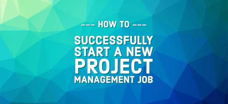 How to succesfully start a new project management job