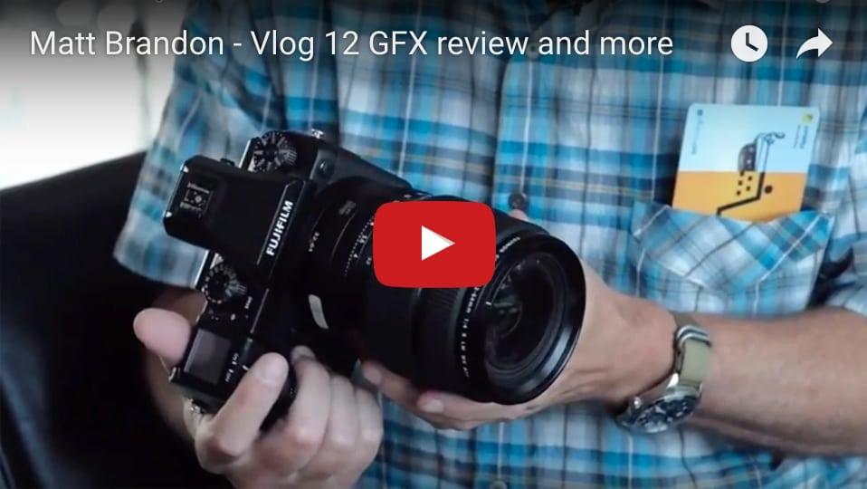 Matt Brandon Vlog 12: Fujifilm GFX Review and more.