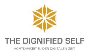 The Dignified Self - Achtsammkeit in digitalen Zeiten
