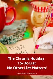 You only need one holiday to-do list this season! Follow The Disabled Diva's tips to keep the merry in your Christmas!  #fibromyalgia #psoriaticarthritis #chronicillness