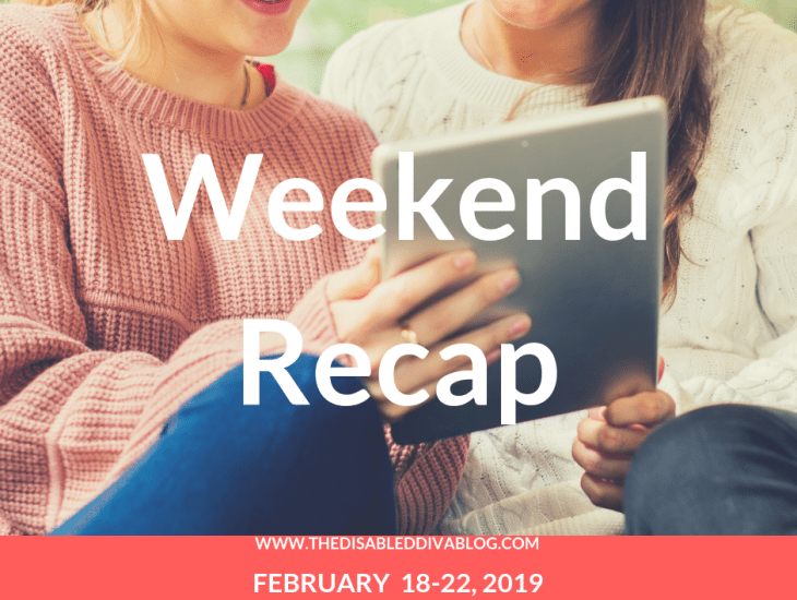 The Disabled Diva blog weekend recap Feb 18-22, 2020