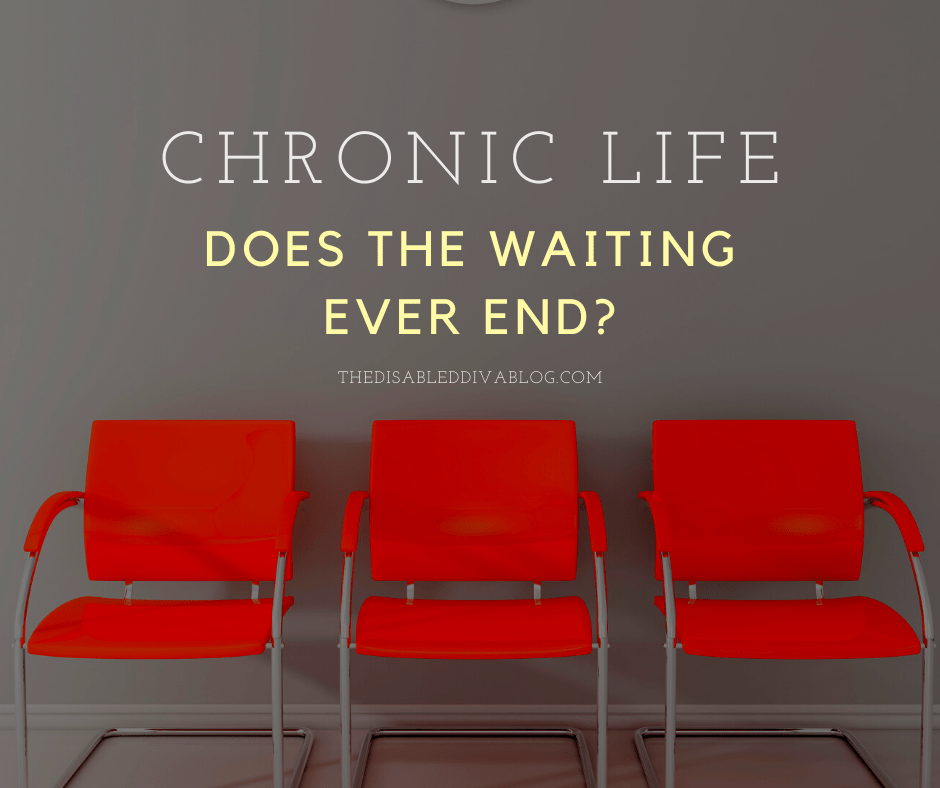 Chronic life, does the waiting ever end