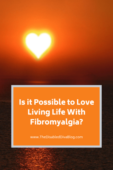 is it possible to love living with fibromyalgia