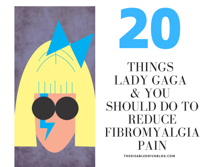 20 Things Lady Gaga and you Should do to Reduce Fibromyalgia Pain