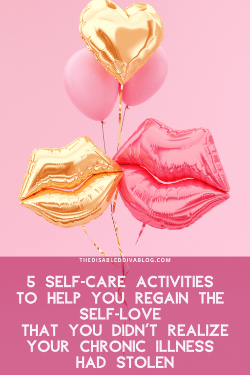 5 Self-Care Activities to Help You Regain the Self-Love That You Didn't Realize Your Chronic Illness had Stolen