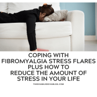 Coping with Fibromyalgia Stress Flares, Plus How to Reduce the Amount of Stress in Your Life