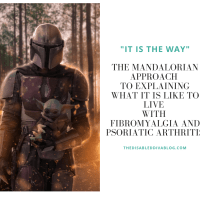 The Mandalorian Approach to Explaining What it is Like to Live with Fibromyalgia and Psoriatic Arthritis
