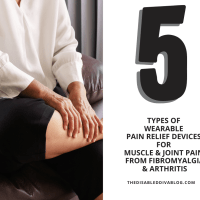 Five Types of Wearable Pain Relief Devices for Muscle and Joint Pain From Fibromyalgia and Arthritis