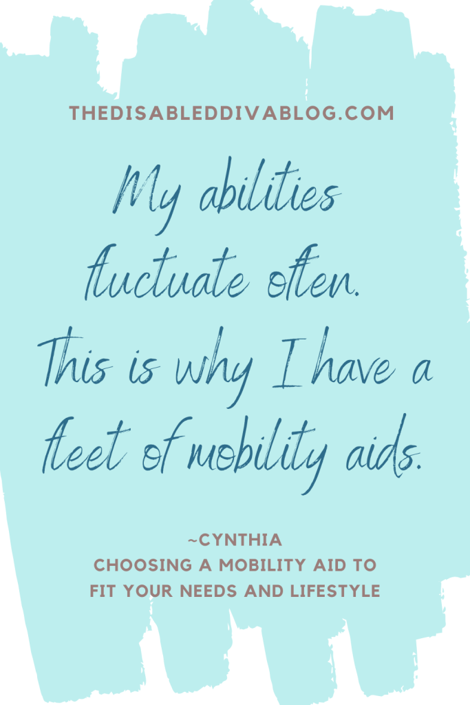 """My abilities fluctuate often.  This is why I have a fleet of mobility aids."" ~Cynthia"