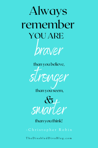 """Always remember you are braver than you believe, stronger than you seem, and smarter than you think.""Christopher Robin quote"