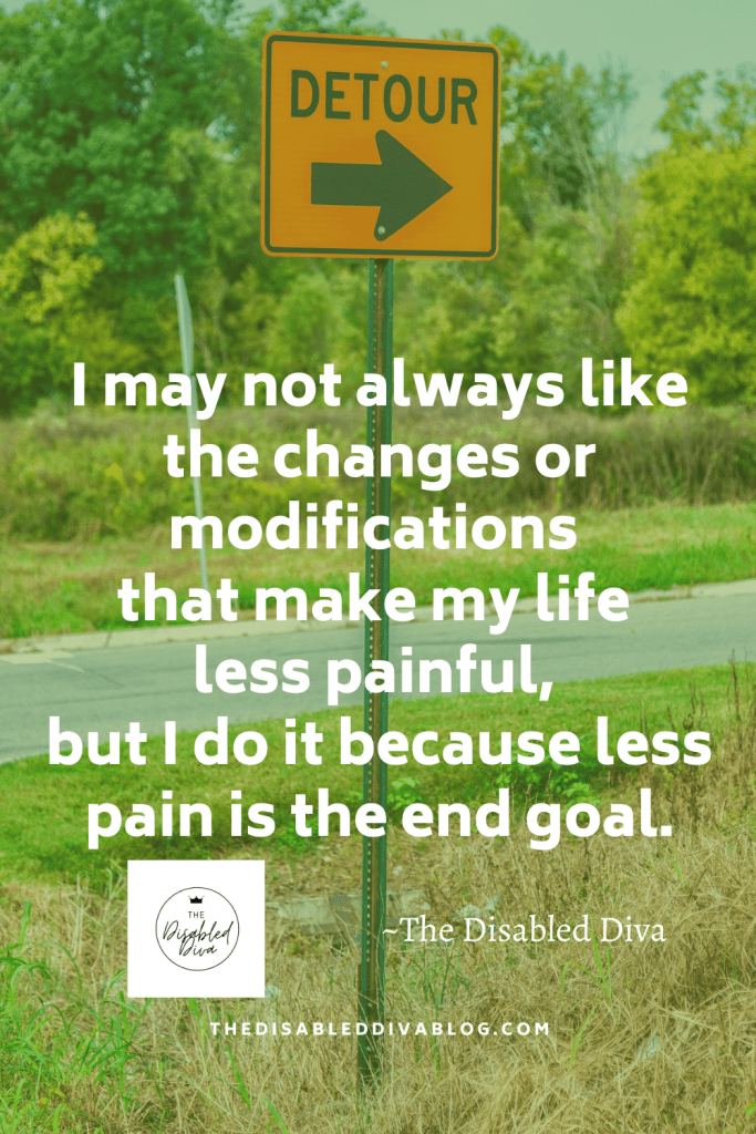 I may not always like the changes or modifications that make my life less painful, but I do it because less pain is the end goal. #quote #chroniclife #spoonie #spoonielife #chronicpain #fibromyalgia #endometriosis #psoriaticarthritis