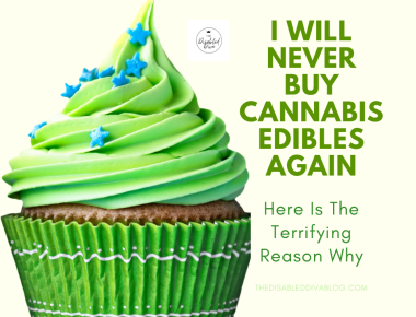 The Disabled Diva says she will never buy cannabis edibles again! Find out what has changed with medicinal cannabis after recreational use became legal, why it is a problem, and what she feels is the best solution.