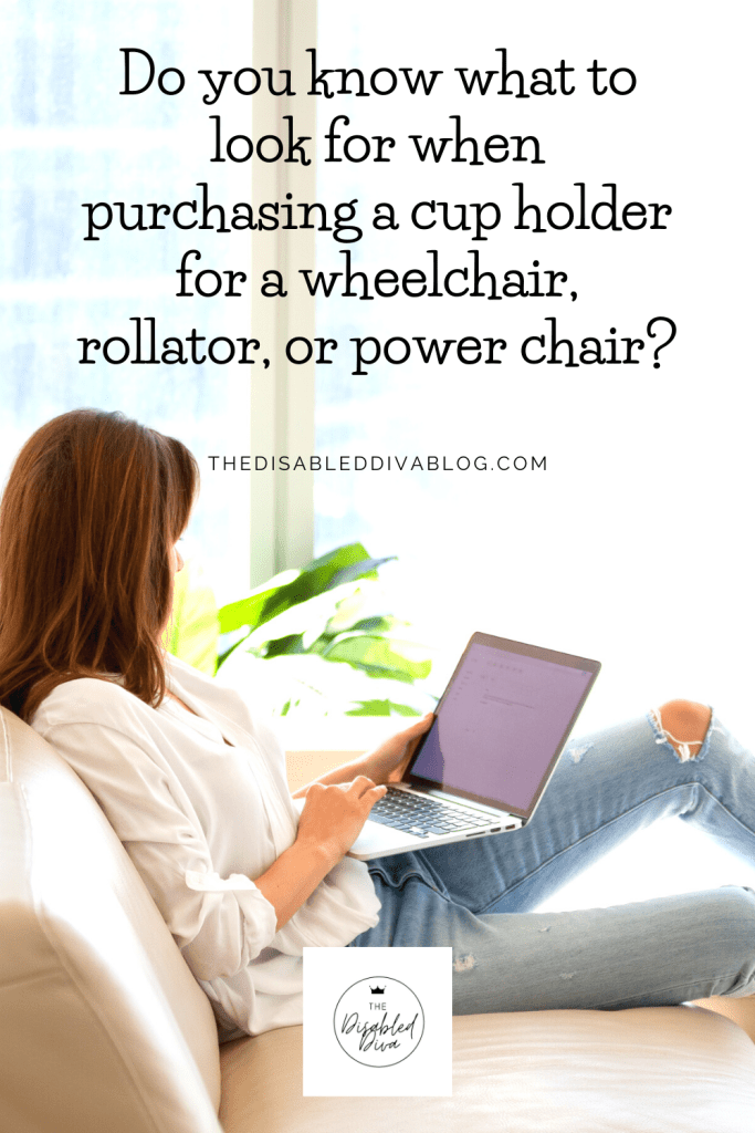 Do you know what to look for when purchasing a cup holder for a wheelchair, rollator, or power chair? The Disabled Diva does! Find out everything you need to know before you add one to your shopping cart!