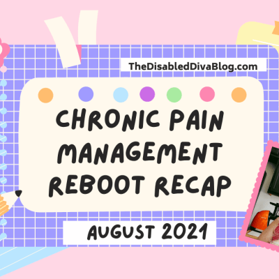 The Disabled Diva shares her pain management reboot recap for August 2021. Did her pain and fatigue levels go up or down? Find out here!