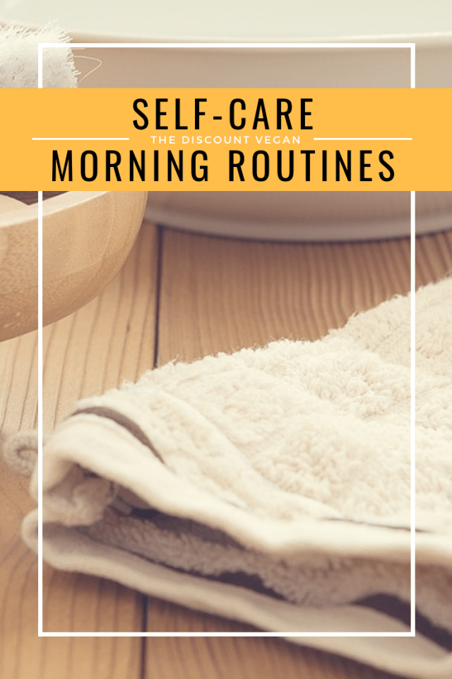 Self care - morning routine - self care routine - The Discount Vegan