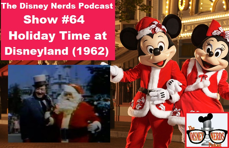 The Disney Nerds Podcast - Show #64: Holiday Time at Disneyland (1962)