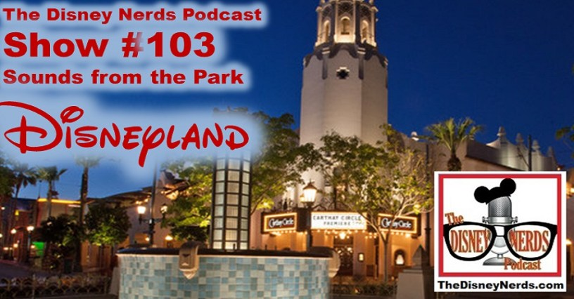 The Disney Nerds Podcast Show #103 - Sounds From Disneyland