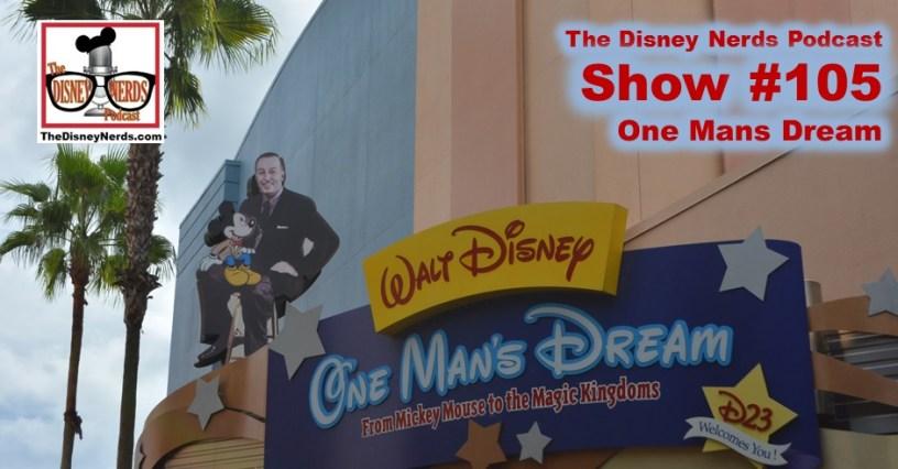 The Disney Nerds Podcast Show #105, One Mans Dream Walk Through