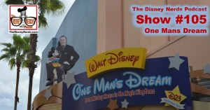 The Disney Nerds Podcast Show #105, One Mans Dream Walk Through
