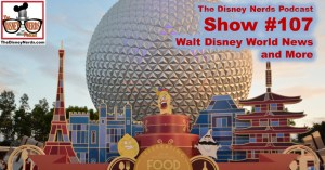 The Disney Nerds Podcast Show #107: Walt Disney World News and Other Stories