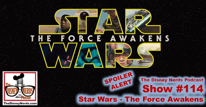 The Disney Nerds Podcast Show # 114: Star Wars The Force Awakens