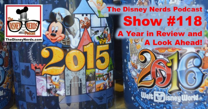 The Disney Nerds Podcast Show # 118 - A look back, at 2015 and a look ahead!