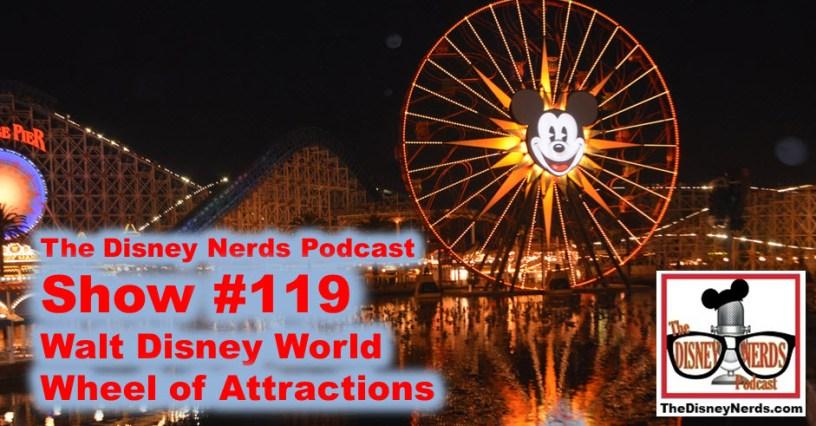 The Disney Nerds Podcast Show #119 - Walt Disney World Wheel of Attractions