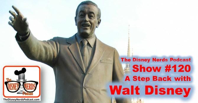 The Disney Nerds Podcast Show #120: A Step back with Walt Disney