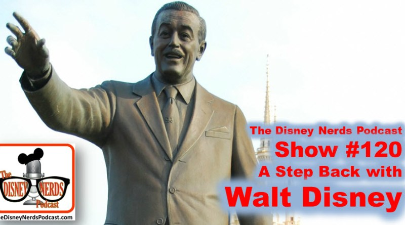 The Disney Nerds Podcast Show #120: A Step back with Walt Disney