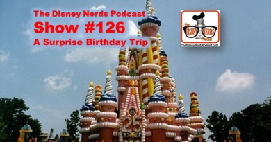 The Disney Nerds Podcast Show #126: Celebrating a Birthday at Walt Disney World
