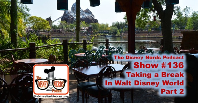 The Disney Nerds Podcast Show #136: Taking a Break at Walt Disney World Part 2