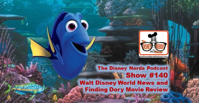 The Disney Nerds Podcast Show #140; Park News and Finding Dory Movie Review