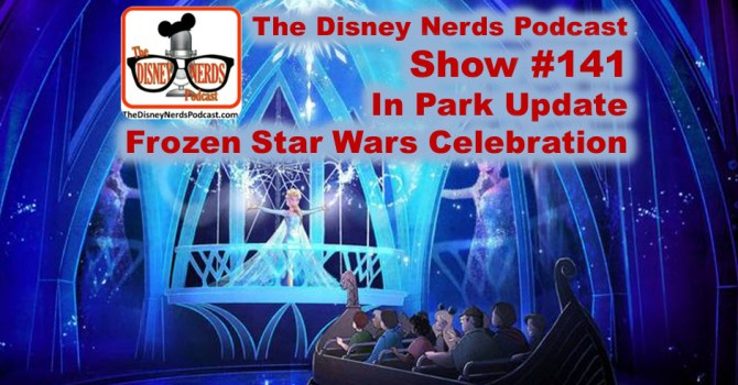 The Disney Nerds Podcast Show #141 - Live Park Update - a Frozen star wars Spectacular