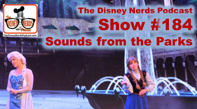 The Disney Nerds Podcast Show #184: Sounds from the Parks, a frozen singalong