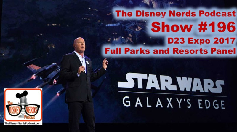 The Disney Nerds Podcast Show #196: D23 2017 Parks and Resorts Panel