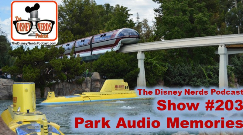 The Disney Nerds Podcast Show #203 - Summer Memories and Sounds from the Parks