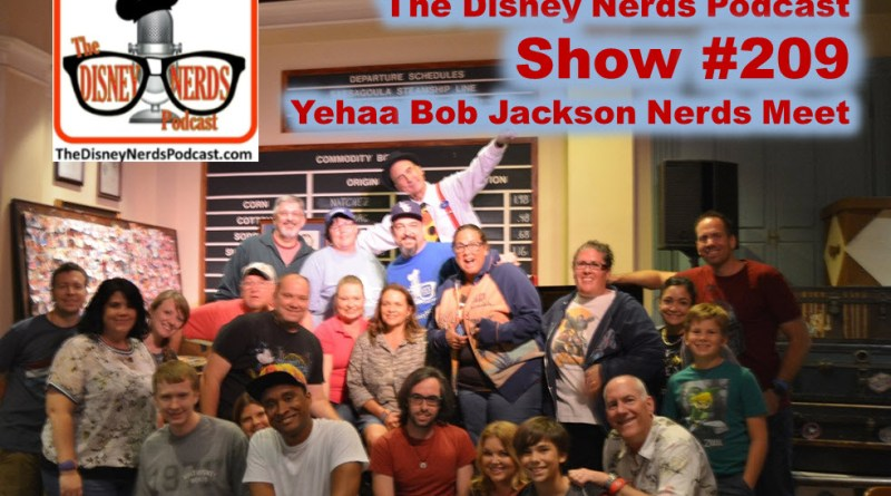 The Disney Nerds Podcast Show #209 - Yehaa Bob Jackson Meet