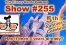 The Disney Nerds Podcast Show #255: Has it already been 5 years?