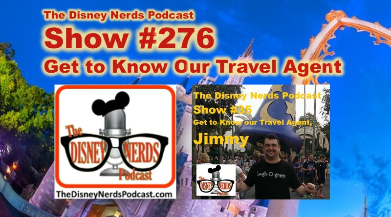 The Disney Nerds Podcast Show #276 Get to know your travel Agent