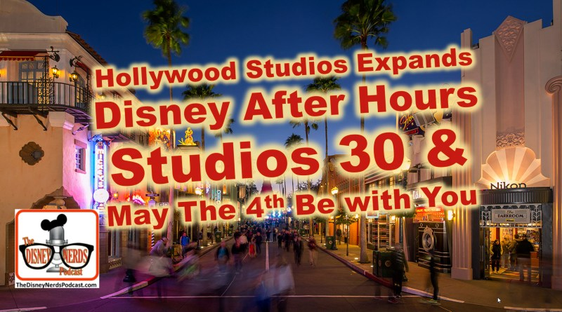 Disney After hours Expanded to Studios 30 and May the 4th be with you