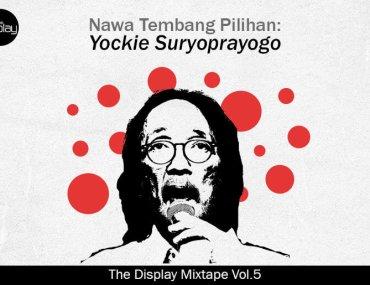 The Display Mixtape Vol.5 Yockie Suryo prayogo