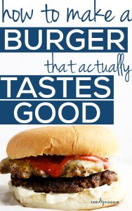 how to make a burger that actually tastes good...YES PLEASE