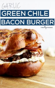 Garlic Green Chile Bacon Burger