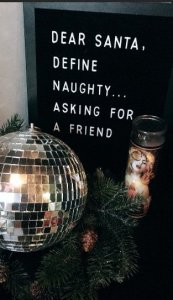 Dear Santa, Define naughty...asking for a friend. Christmas sign.